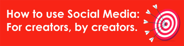 How to use Social Media: For creators, by creators.