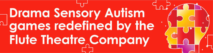 Drama Sensory Autism games redefined by The Flute Theatre Company.
