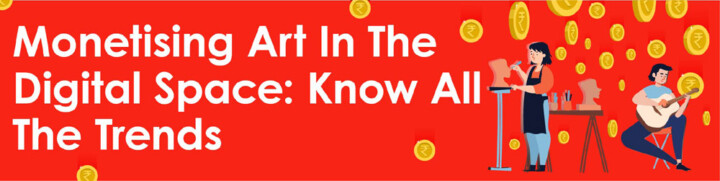 Monetising Art In The Digital Space: Know All The Trends
